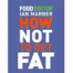 Thumbnail image for How Not to Get Fat Review